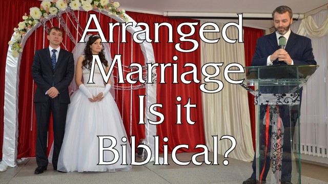 17 Arranged Marriages, Are They Biblical? -Podcast – The