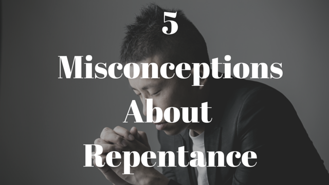 5 MisconceptionsAbout Repentance
