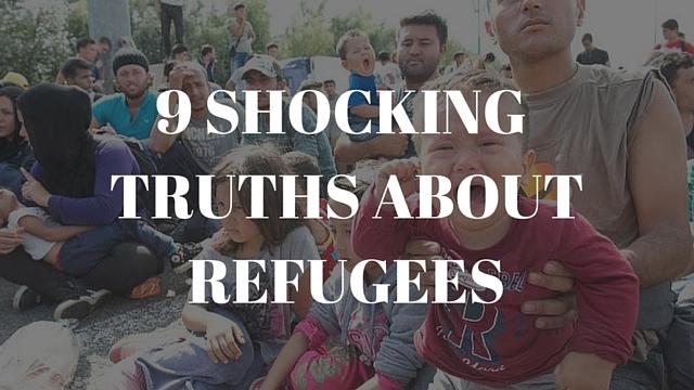 9 SHOCKING TRUTHS ABOUTREFUGEES