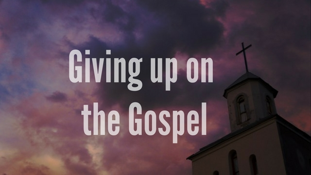 Why WeGive up on the Gospel