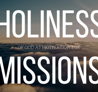 God's Holiness Motivates Our Mission