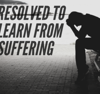 Resolved to Learn from Suffering